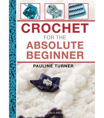 Crochet For The Absolute Beginner